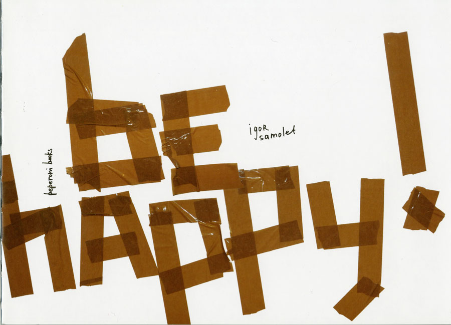 © Igor Samolet, »be Happy!«, Published By Peperoni Books, 2013