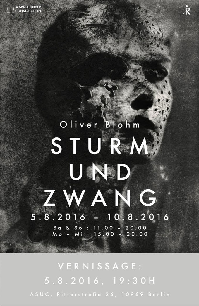 Oliver Blohm »Sturm Und Zwang« @ A Space Under Construction (ASUC), Berlin Kreuzberg