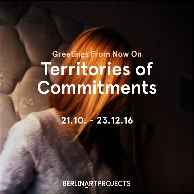 BERLINARTPROJECTS | »Greetings From Now On: Territories of Commitments«, Invitation