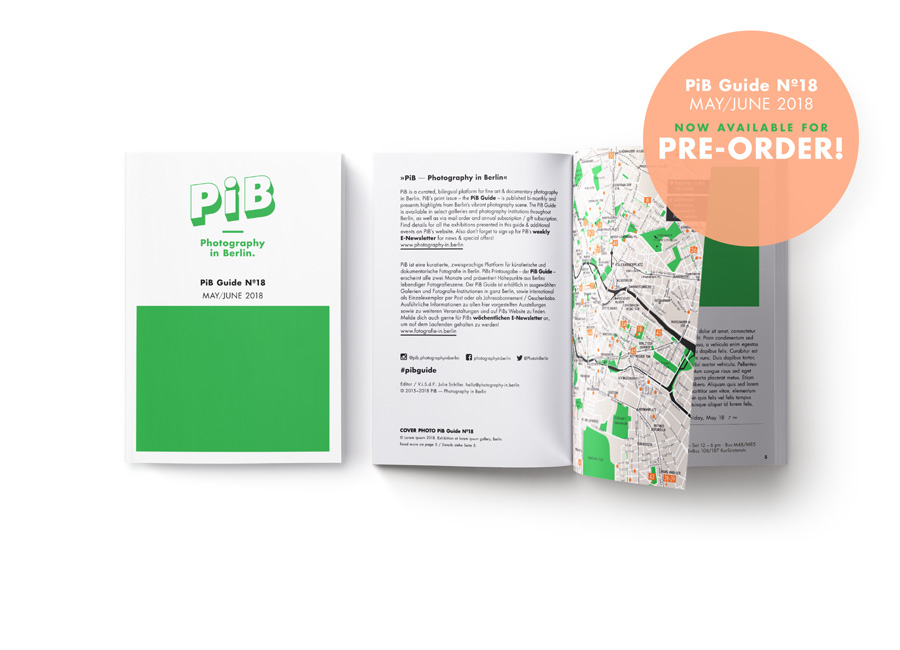 The PiB Guide Nº18 | May/June 2018 © PiB – Photography In Berlin. #pibguide.