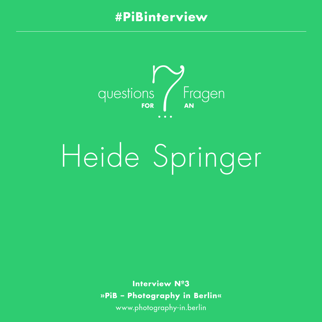 #PiBinterview »7 Questions For / 7 Fragen An…« HEIDE SPRINGER