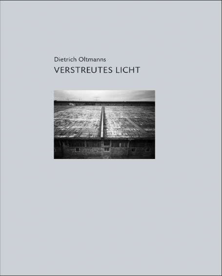 Dietrich Oltmanns – Verstreutes Licht. Photographs With A Pinhole Camera, 1988-2005. Published By Ex Pose Verlag, ISBN: 978-3-925935-79-4, 164 Pages, German, Softcover