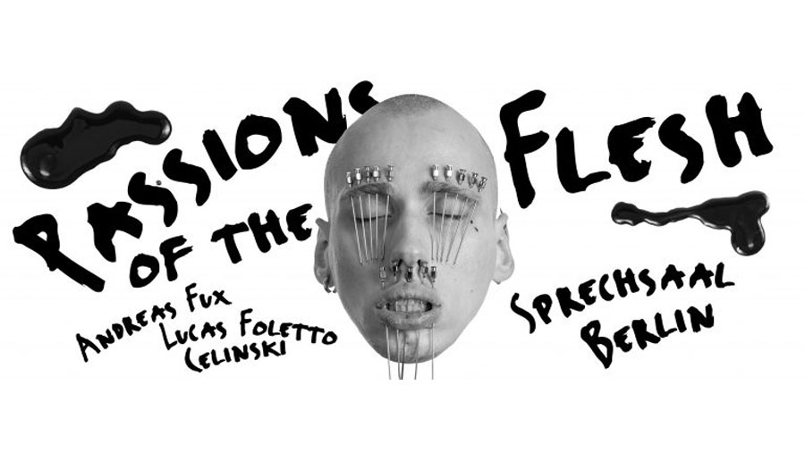 Sprechsaal   »Passions Of The Flesh – Die Freiwillige Haut« Andreas Fux & Lucas Foletto Celinski
